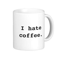 i_hate_coffee_i_hate_coffee_coffee_mugs-r85dd926b9a9249938cfde4bcf9f1453e_x7jgr_8byvr_512